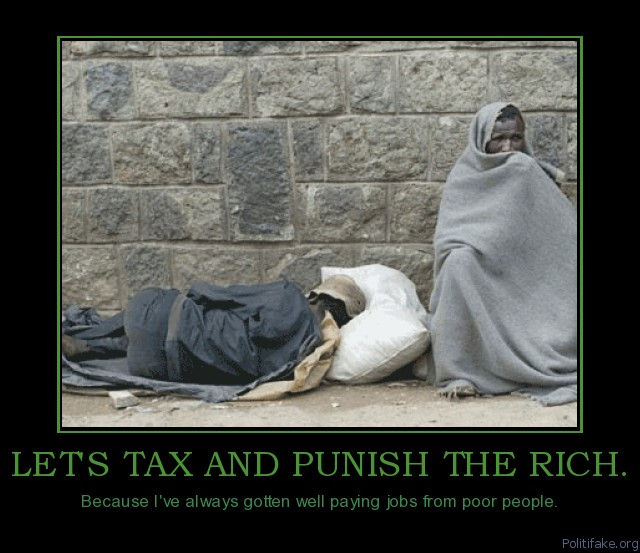 lets-tax-and-punish-the-rich-the-rich-create-jobs-stupid-political-poster-1287529736.gif