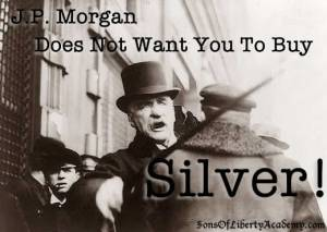 The Banker: It Was Us That Created The Nazis Crash-jp-morgan-buy-silver1