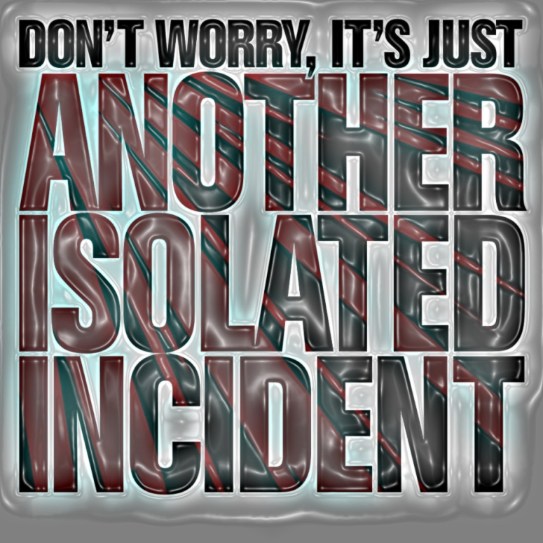 dont worry isolated incident