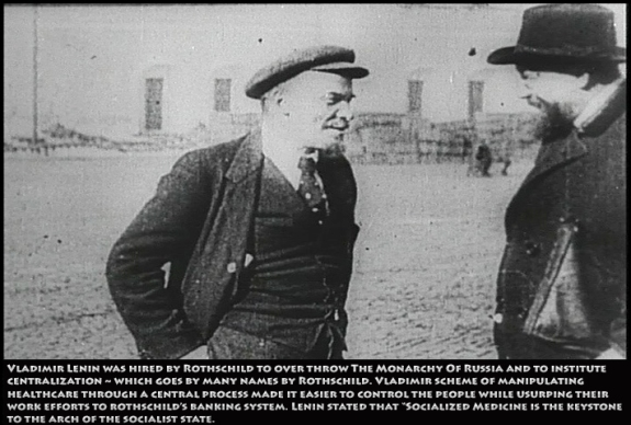 Rothschild's Crafted Lenin! Rothschild Cabal Hired Marx to craft a social political scheme [Marxism aka Communism, aka Sovietism, aka Socialism, aka Rothschildism] to 'centralize' a nation's wealth to the coffers of the BOE Rothschild's Bank Of England. Vladimir Lenin was the first goon used by Rothschild to usurp Russia and rename it the USSR. Gorbachev the last Soviet/Rothschild goon was removed from office On Christmas Day 1991. Gorbachev was in office for about as long as the over thrown Rothschild President in Egypt who now is in prison facing murder charges against the people. The U.S> media made a hero out this piece of shit who is in the U.S. implimenting Agenda 21 with Nancy Pelosi in the background.