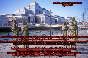 Over a million Catholic emaciates who survived England's genocide against them left Ireland during the induced Great Famine.  Now, they are commemorated at Custom House Quay