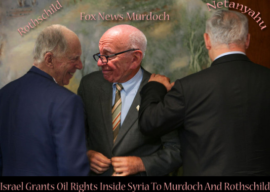 Netanyahu has the audacity to sell Murdoch & Rothschild Syria's Oil